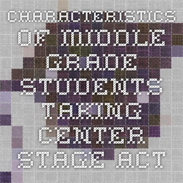 Characteristics of Middle Grade Students - Taking Center Stage-Act II (TCSII) (CA Dept of Education)   Social Development