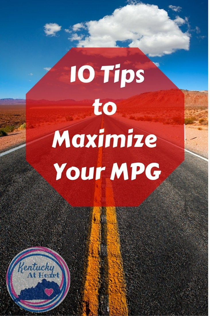 10 Tips to Maximize Your MPG. Save money with these tips to maximize the MPG of your car.