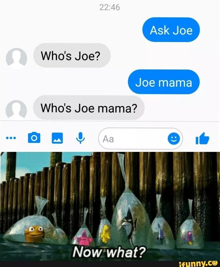 Who S Joe Mama Ifunny Mama Jokes Now What What Meme 🍫 #comedy #badjoke #dadjoke #jokes #funnies #joke #marsbar #cadbury #violetcrumble #comedians #puns… who s joe mama ifunny mama