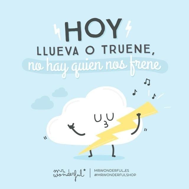 ¡Bunos días! Hoy llueva o truene no hay quien nos frene. #FelizLunes #disfrutadelavida by Mr Wonderful*
