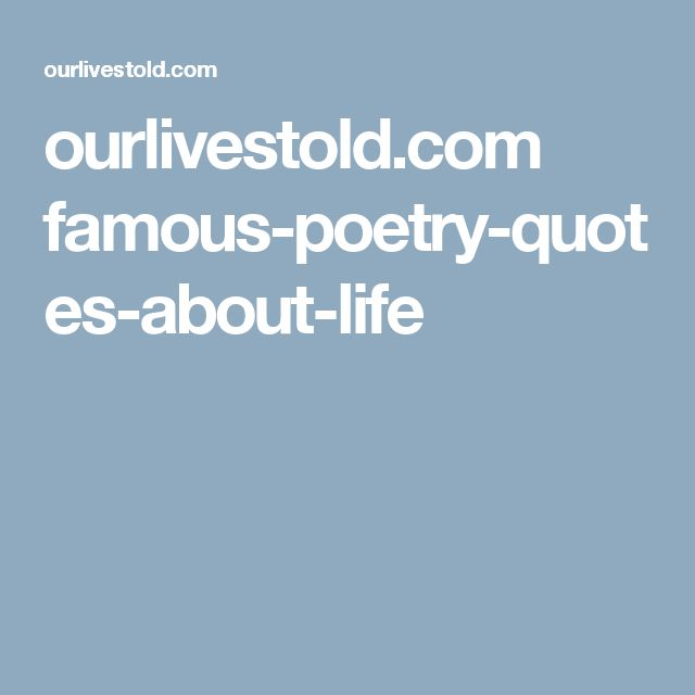 ourlivestold.com famous-poetry-quotes-about-life