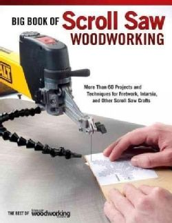 Big Book of Scroll Saw Woodworking: More Than 60 Projects and Techniques for Fretwork, Intarsia & Other Scroll Sa... (Paperback)