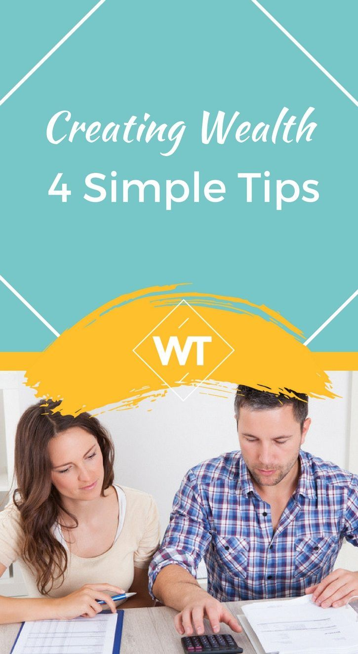 Creating Wealth – 4 Simple Tips