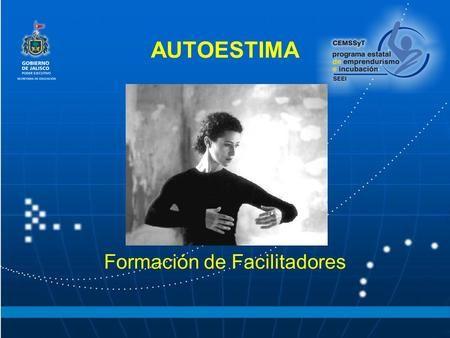 AUTOESTIMA Formación de Facilitadores. Autoestima... la autoestima es el marco de referencia desde el cual una persona se proyecta...