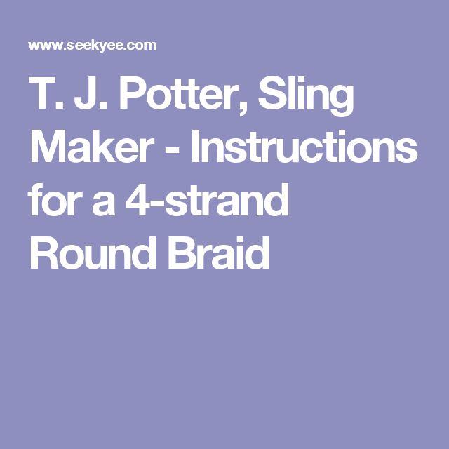 T. J. Potter, Sling Maker - Instructions for a 4-strand Round Braid