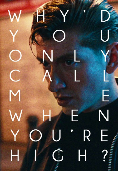 Why do you only call me when you're high arctic monkeys Alex Turner