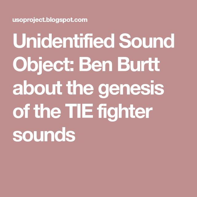 Unidentified Sound Object: Ben Burtt about the genesis of the TIE fighter sounds