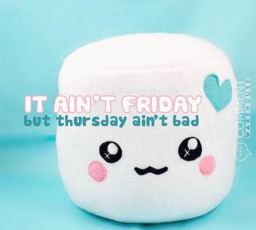 It aint Friday but Thursday aint bad | Thursday Graphics Happy Thursday Images Pics Cute graphics comments Enjoy Good day - more at commentwarehouse.com