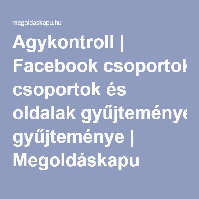 Agykontroll | Facebook csoportok és oldalak gyűjteménye | Megoldáskapu