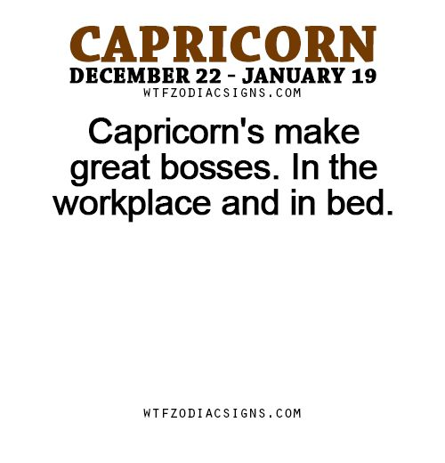 Capricorn's make great bosses. In the workplace and in bed. fun zodiac signs,horoscope signfactsdaily.