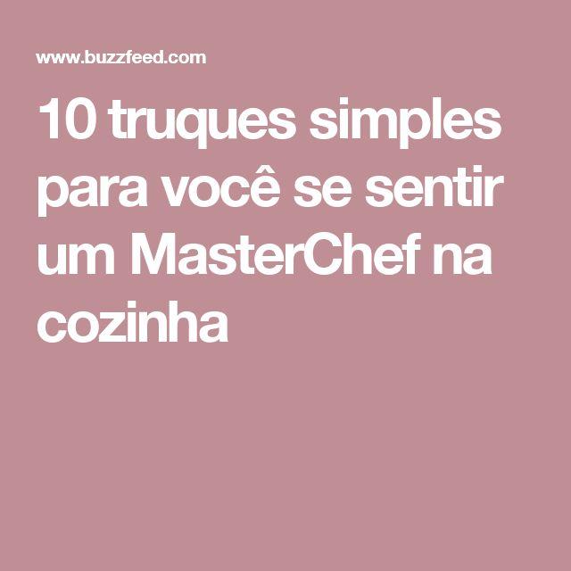 10 truques simples para você se sentir um MasterChef na cozinha