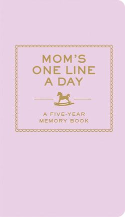 really cute idea: MOM'S ONE LINE A DAY For the busy mom-on-the-go, this memory keeper offers a quick and easy way to capture the everyday moments of motherhood. With enough space to record a single thought, a family quote, or a special event each day for five years, this beautiful keepsake makes sure those precious memories will last a lifetime.