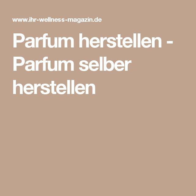 Parfum herstellen - Parfum selber herstellen