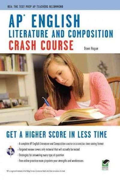 REA's Crash Course for the AP English Literature Composition Exam - Gets You a Higher Advanced Placement Score in Less Time Crash Course is perfect for the time-crunched student, the last-minute studi