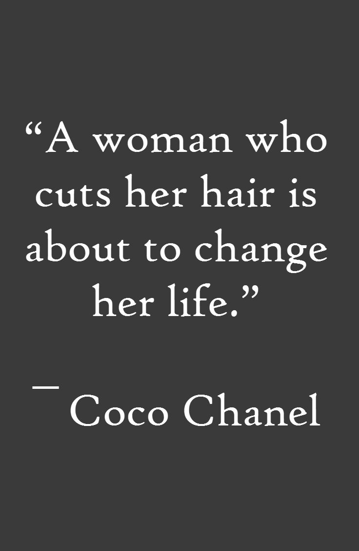 """""""A woman who cuts her hair is about to change her life."""" - Coco Chanel"""
