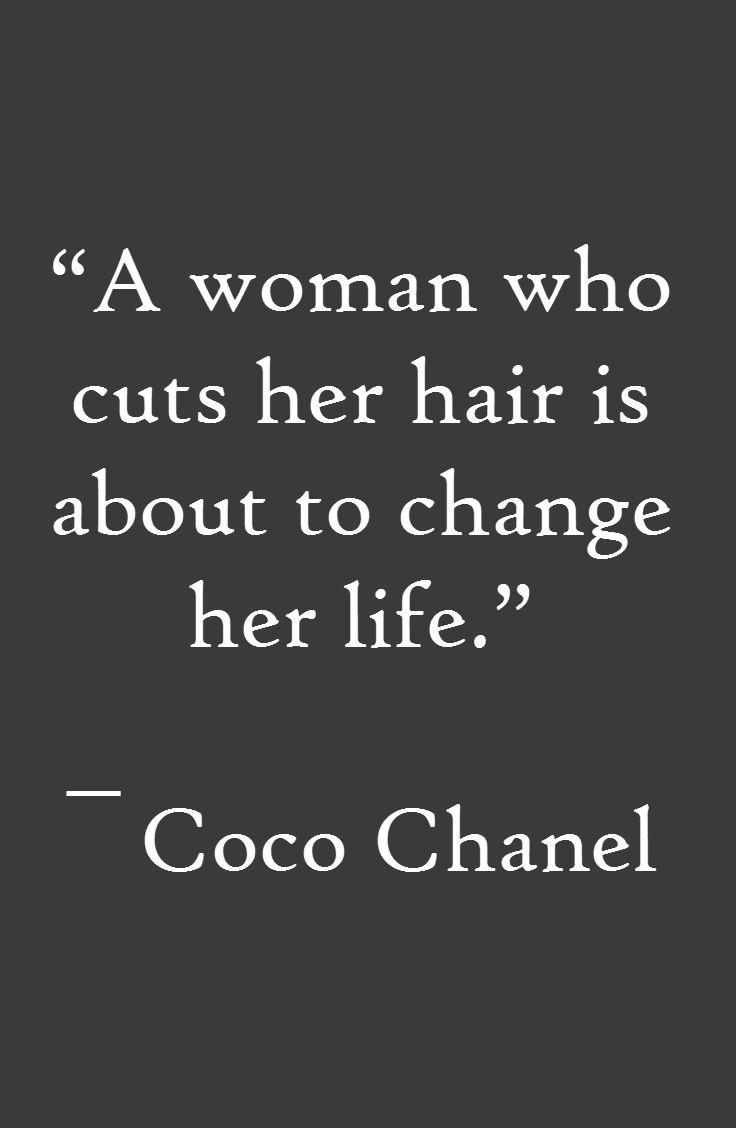 """""""A woman who cuts her hair is about to change her life.""""  una donna che si taglia i capelli è in procinto di cambiare la sua vita. Coco Chanel"""