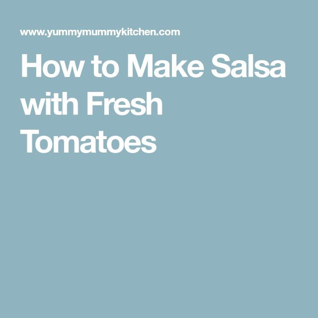 How to Make Salsa with Fresh Tomatoes