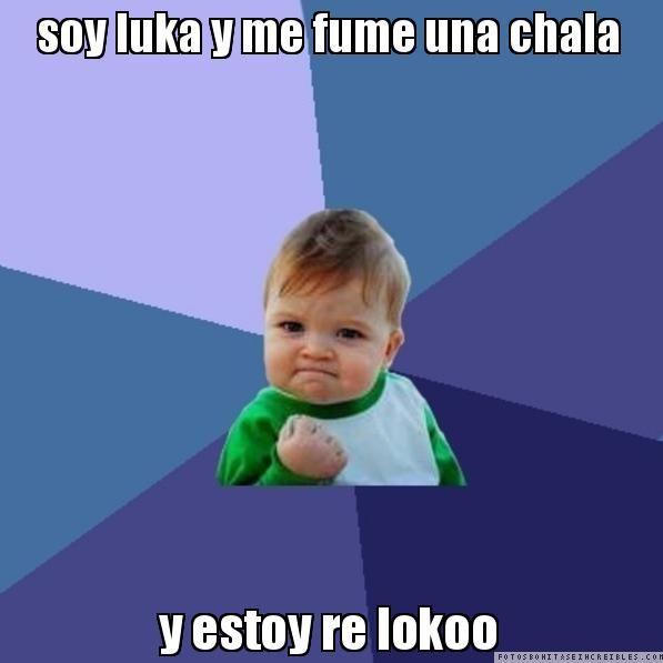soy luka y me fume una chala y estoy re lokoo - Success Kid