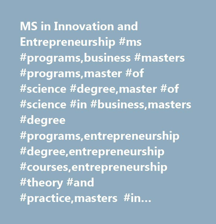 MS in Innovation and Entrepreneurship #ms #programs,business #masters #programs,master #of #science #degree,master #of #science #in #business,masters #degree #programs,entrepreneurship #degree,entrepreneurship #courses,entrepreneurship #theory #and #practice,masters #in #entrepreneurship,master #of #entrepreneurship…