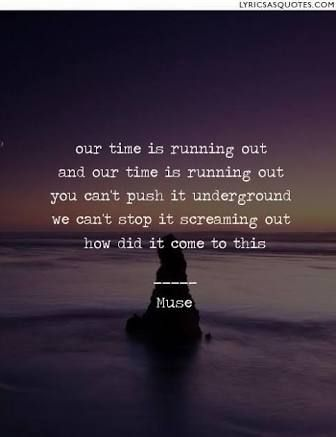 Time Is Running Out Muse Quotes Muse Pinterest Muse Muse
