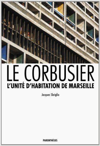 Amazon.fr - Le Corbusier : L'unité d'habitation de Marseille - Jacques Sbriglio, Jean-Louis Parisis, Monique Reyre, Jean-Marc Gauthier, Françoise Véry - Livres