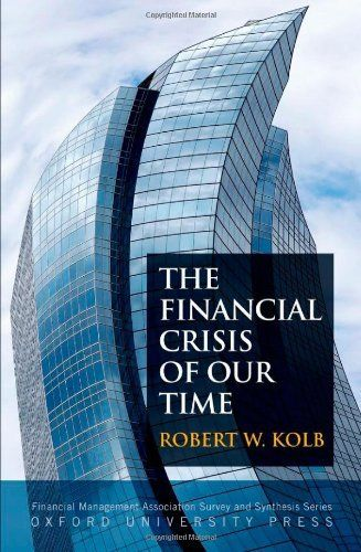 The Financial Crisis of Our Time (Financial Management Association Survey and Synthesis) by Robert W. Kolb. $30.31. 424 pages. Series - Financial Management Association Survey and Synthesis. Author: Robert W. Kolb. Publisher: Oxford University Press, USA (January 28, 2011). Publication: January 28, 2011. Save 13%!