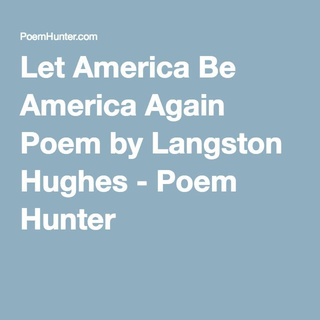 let america be america again by Let america be america again is a plea for freedom and equality for all those who are oppressed langston hughes was poor and on a train ride through depression hit usa - far from the.