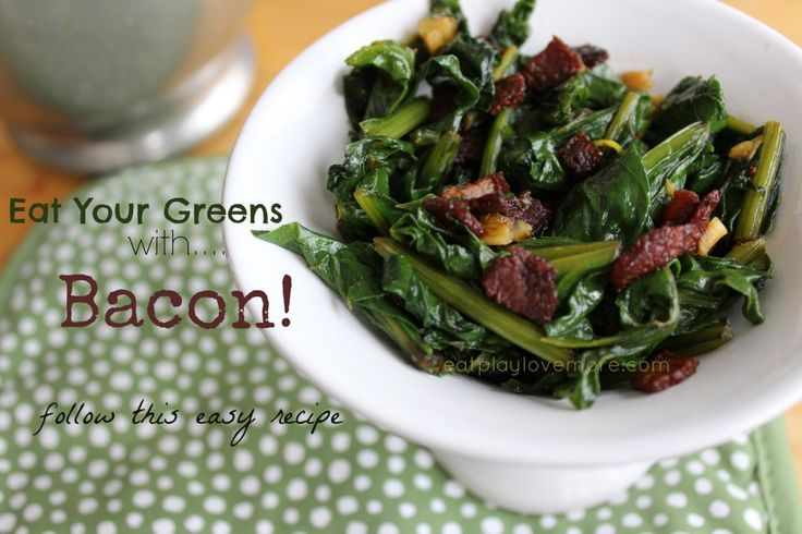Eat Your Greens....with BACON! A yummy way to eat more greens. :-)