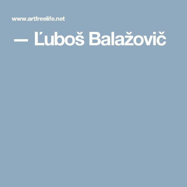 — Ľuboš Balažovič