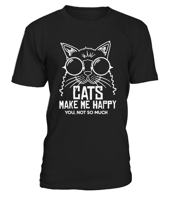 Cats Make Me Happy You Not So Much T-Shirt, Funny Shirts, Funny Shirts For Men, Novelty Shirts, Funny Sayings, Jokes Shirts, Funny Shirts For Women, Funny Student Shirts, Funny, Geek Shirts, Nerdy Shirts, Sarcastic Shirts, Cat Shirts   This Is The Perfect Gift For The Cat Lover In Your Family Or As A Gag Gift            TIP: If you buy 2 or more (hint: make a gift for someone or team up) you'll save quite a lot on shipping.     Guaranteed safe and secure checkout via:    Paypal | VISA | ...