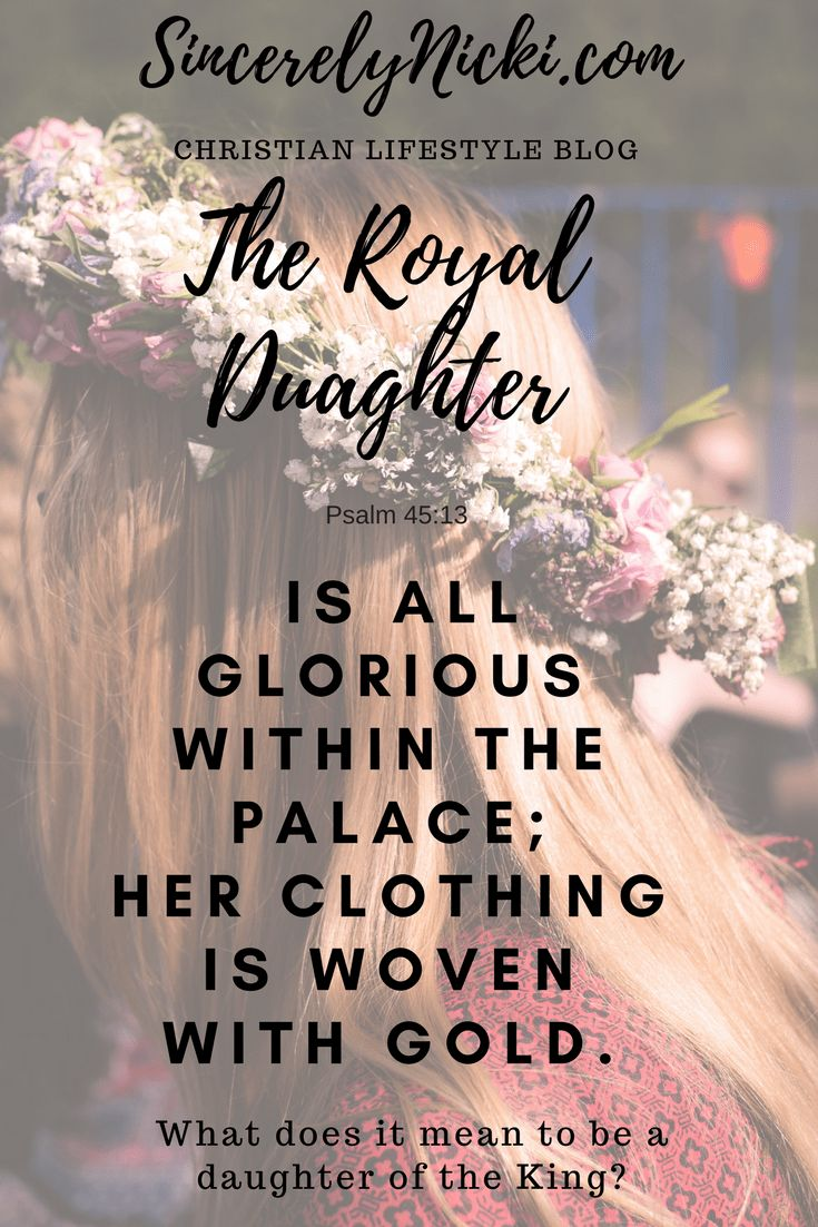 What Does It Mean To Be A Daughter Of The King? - #God #Jesus #Psalm #Faith #Christianwomen #empoweringwomen #biblequotes