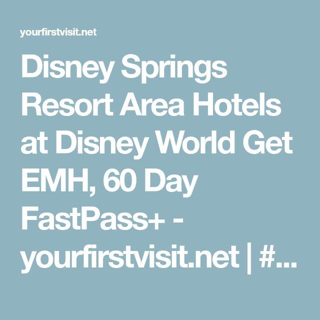 Disney Springs Resort Area Hotels at Disney World Get EMH, 60 Day FastPass+ - yourfirstvisit.net | #DisneyWorld #WDW #DisneySprings #DisneyWorldResorts #disneyresorts