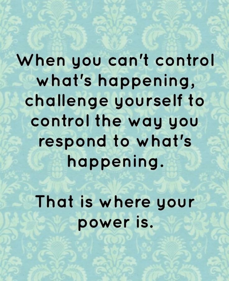 Great advise on trying to control the situation.