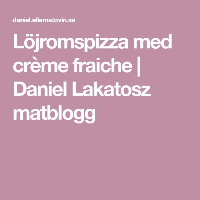 Löjromspizza med crème fraiche | Daniel Lakatosz matblogg