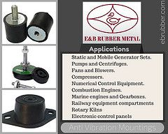 The anti vibration elastic metallic mounts use rubber in shear and compression and have multiple applications:  •	Diesel gensets  •	Compressors  •	Wind generators  •	Static and mobile generator sets  •	Motor pumps  •	Marine applications  •	Industrial blowers and HVAC  •	Wind turbine generators  •	Marine gen-sets  •	Electronics control panels  •	Pumps and centrifuges Rotary kilns  •	Cranes  www.ebrubber.com