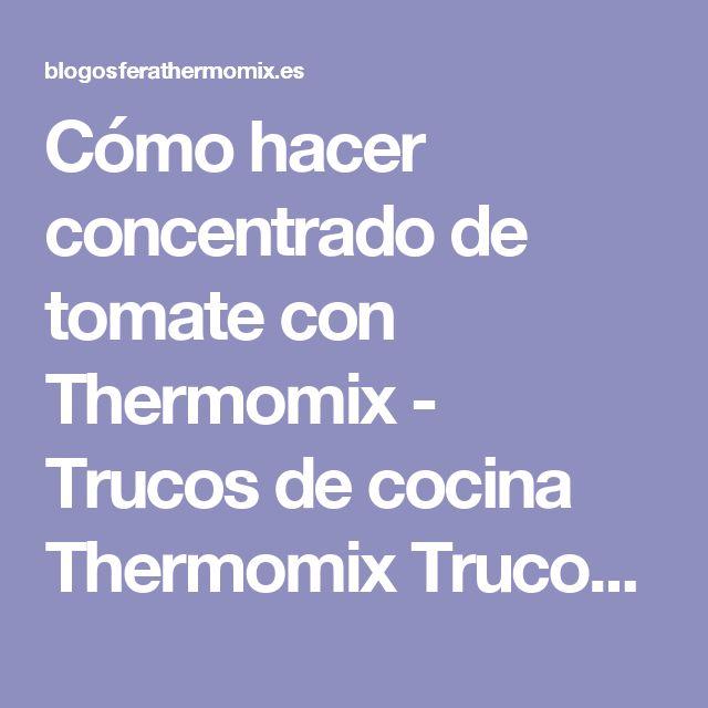 Cómo hacer concentrado de tomate con Thermomix - Trucos de cocina Thermomix Trucos de cocina Thermomix