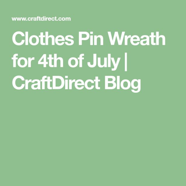 Clothes Pin Wreath for 4th of July | CraftDirect Blog