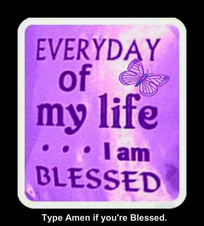Every day of my life, I am blessed. | Daily Quotes | God ...