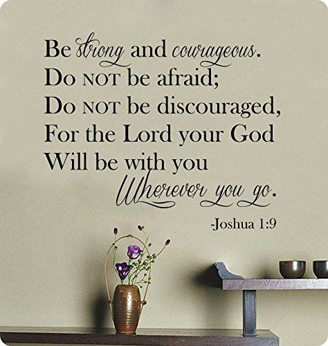 """27"""" Be Strong and Courageou Do Not Be Afraid Do Not Be Discouraged for the Lord Your God Will Be with You Wherever You Go. Joshua 1:9 Wall Decal Sticker Art Mural Home Décor Quote Lettering Christian Bible Verse Scripture Religious WallPressions http://www.amazon.com/dp/B00O2BZG02/ref=cm_sw_r_pi_dp_GMnRub0TWA179"""