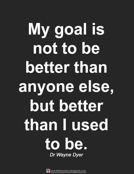 My goal is not to be better than anyone else..