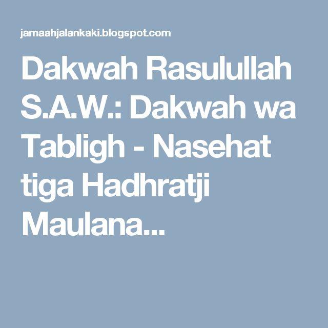 Dakwah Rasulullah S.A.W.: Dakwah wa Tabligh - Nasehat tiga Hadhratji Maulana...