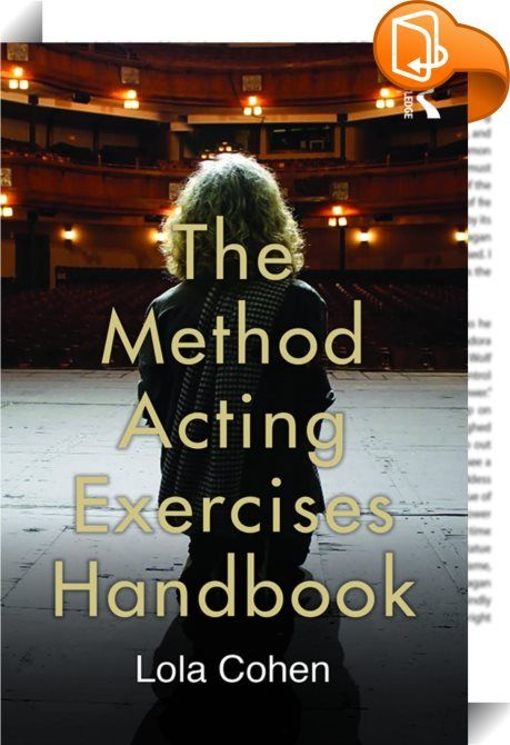 The Method Acting Exercises Handbook is a concise and practical guide to the acting exercises originally devised by Lee Strasberg, one of the Method's foremost practitioners. The Method trains the imagination, concentration, senses and emotions to 're-create' – not 'imitate' – logical, believable and truthful behavior on stage and in film. Building on nearly 30 years of teaching internationally and at the Lee Strasberg Theatre and Film Institute in New York and Los Angeles, Lola Cohen det...