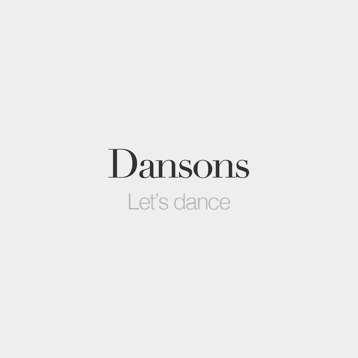 My Dark Whisper. — bonjourfrenchwords:   Dansons   Let's dance  ...