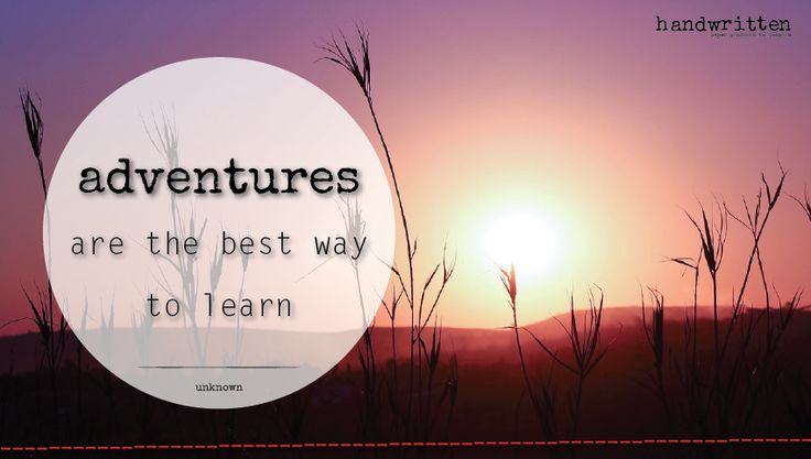 adventures are the best way to learn | handwritten by Kitty