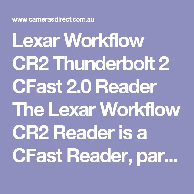 Lexar Workflow CR2 Thunderbolt 2 CFast 2.0 Reader  The Lexar Workflow CR2 Reader is a CFast Reader, part of the Workflow Range for use in the Lexar HR2 Workflow Hub, or on its own with the included USB cable.  It is a Thunderbolt™ 2 / USB 3.0 Reader for the latest CFast Memory cards. Thunderbolt 2 technology gives photographers and videographers the power to quickly transfer 4K video and other large media files, at up to twice the speed of Thunderbolt and up to 4x the speed of USB 3.0…