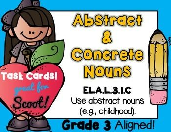 ABSTRACT NOUNS VS. CONCRETE NOUNS 48 TASK CARDS Common Core aligned to ELA.L.3.1.C, Use abstract nouns (e.g., childhood).SCOOT is an easy, fun, fast paced game that will get the kids up and moving around.Place a task card on each desk in numerical order.