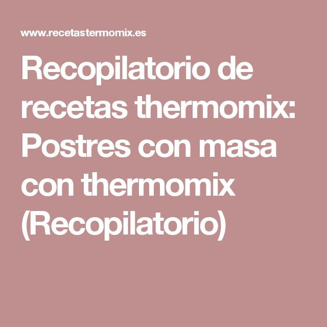 Recopilatorio de recetas thermomix: Postres con masa con thermomix (Recopilatorio)