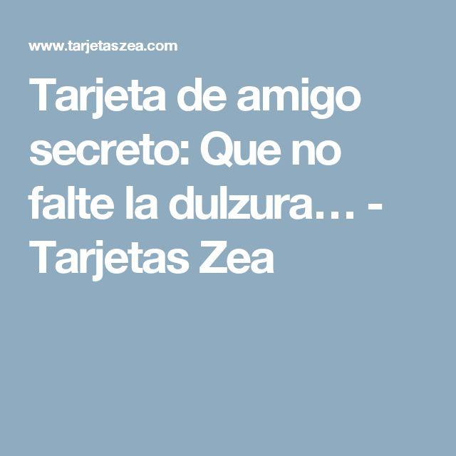 Tarjeta de amigo secreto: Que no falte la dulzura… - Tarjetas Zea