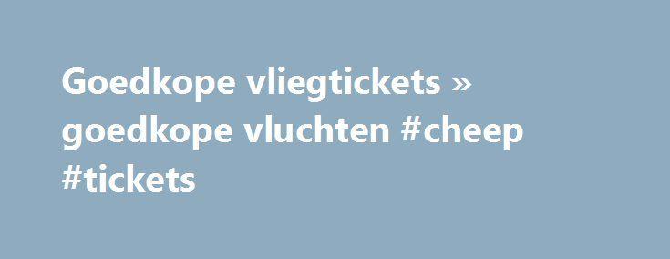 Goedkope vliegtickets » goedkope vluchten #cheep #tickets http://cheap.nef2.com/goedkope-vliegtickets-goedkope-vluchten-cheep-tickets/  #cheap tickets to dubai # Reizen tegen lang vervlogen prijzen Ben je op zoek naar goedkope vliegtickets? Dankzij CheapTickets.be kan je reizen tegen lang vervlogen prijzen. Met onze krachtige zoekmachine doorzoeken we de vliegtickets van zo'n 800 airlines naar wel 9000 bestemmingen wereldwijd. De goedkoopste tickets tonen we in één handig overzicht. Zo hoef…