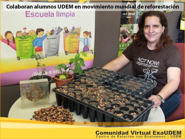 Colaboran alumnos UDEM en movimiento mundial de reforestación  Sumados a la iniciativa de Environmental On Line (ENO), estudiantes de las cuatro unidades de Preparatoria de la UDEM participaron sembrando semillas de bellotas y otros árboles de la región